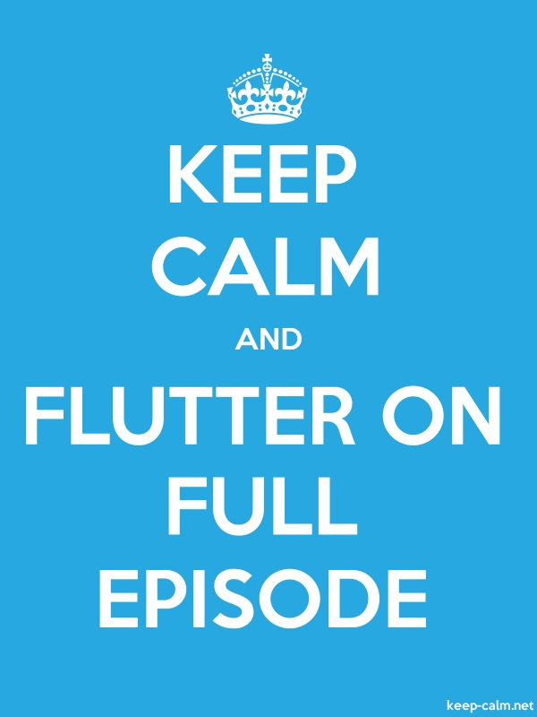 KEEP CALM AND FLUTTER ON FULL EPISODE - white/blue - Default (600x800)