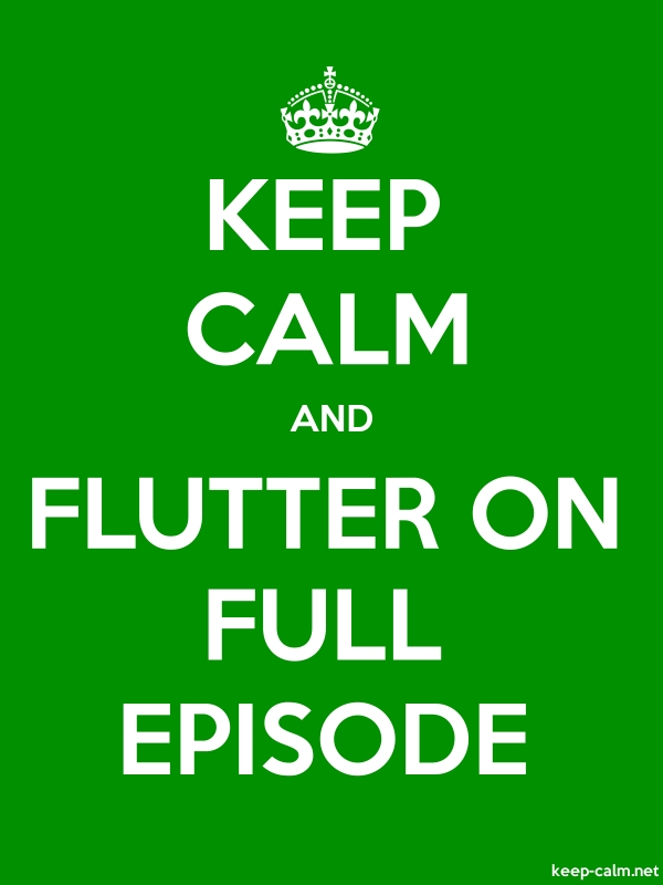 KEEP CALM AND FLUTTER ON FULL EPISODE - white/green - Default (600x800)