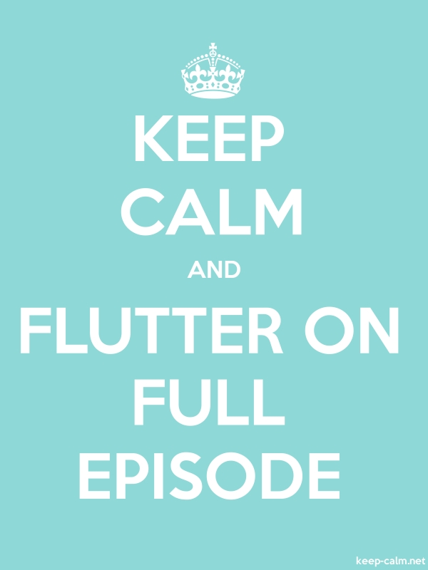 KEEP CALM AND FLUTTER ON FULL EPISODE - white/lightblue - Default (600x800)