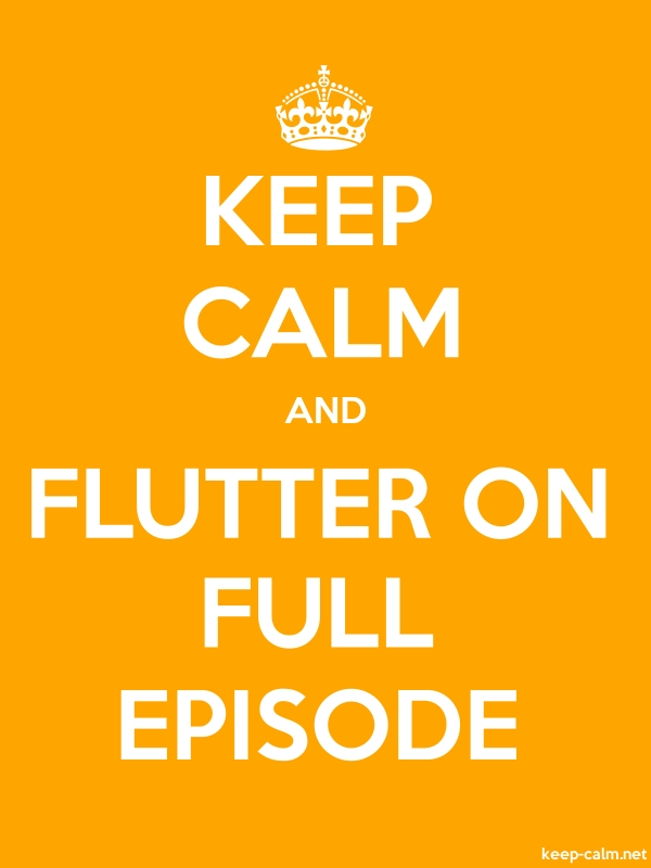 KEEP CALM AND FLUTTER ON FULL EPISODE - white/orange - Default (600x800)