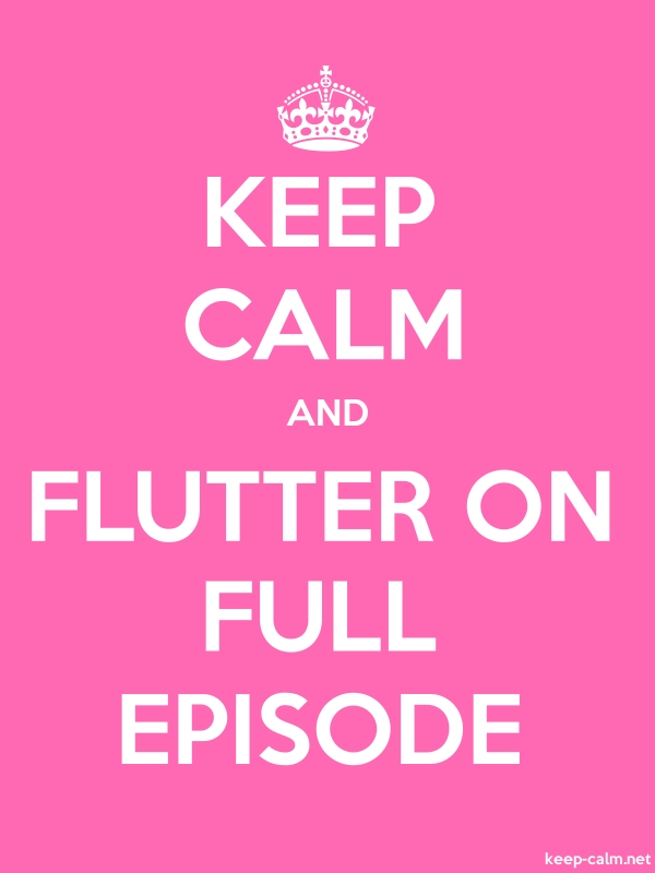 KEEP CALM AND FLUTTER ON FULL EPISODE - white/pink - Default (600x800)