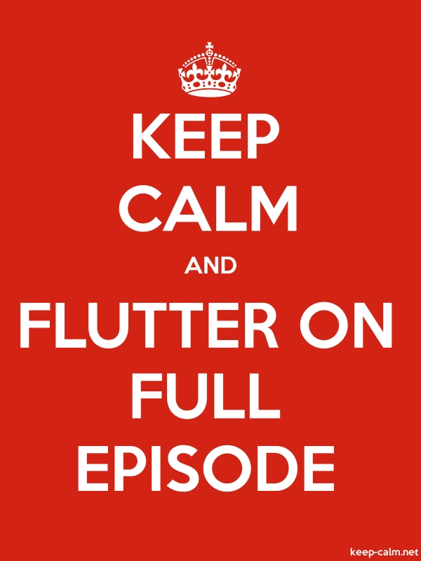 KEEP CALM AND FLUTTER ON FULL EPISODE - white/red - Default (600x800)