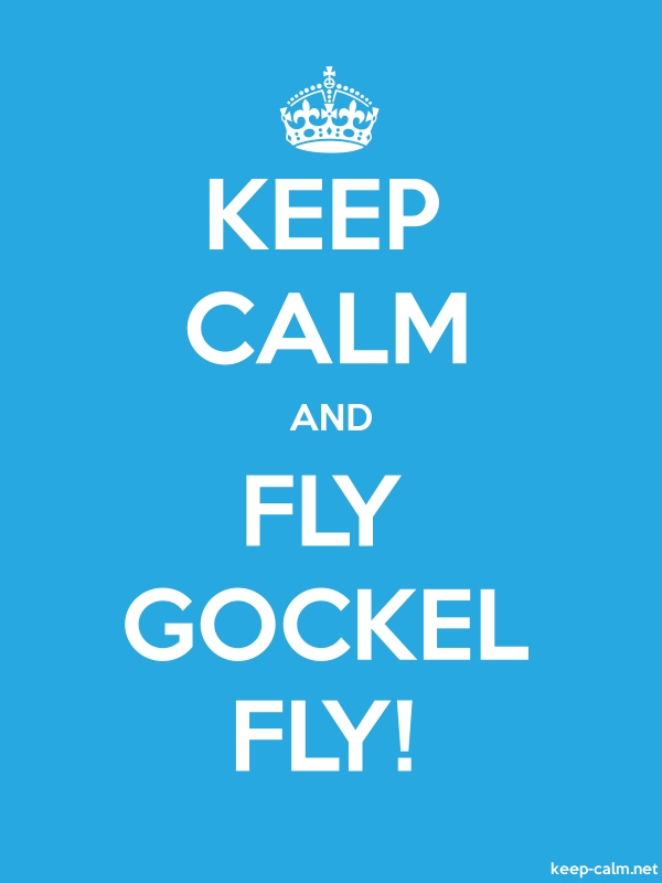 KEEP CALM AND FLY GOCKEL FLY! - white/blue - Default (600x800)