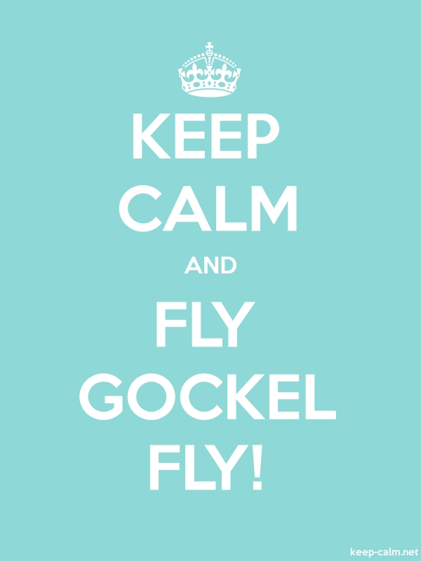 KEEP CALM AND FLY GOCKEL FLY! - white/lightblue - Default (600x800)