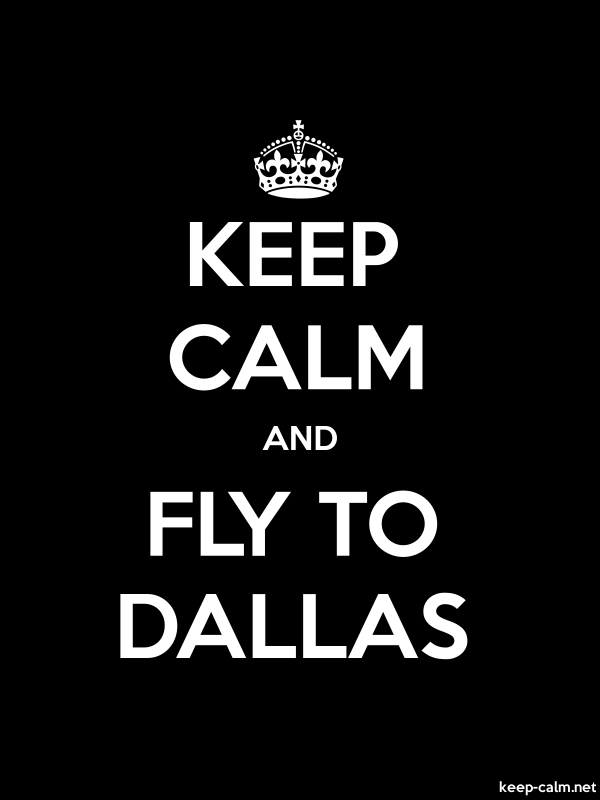 KEEP CALM AND FLY TO DALLAS - white/black - Default (600x800)