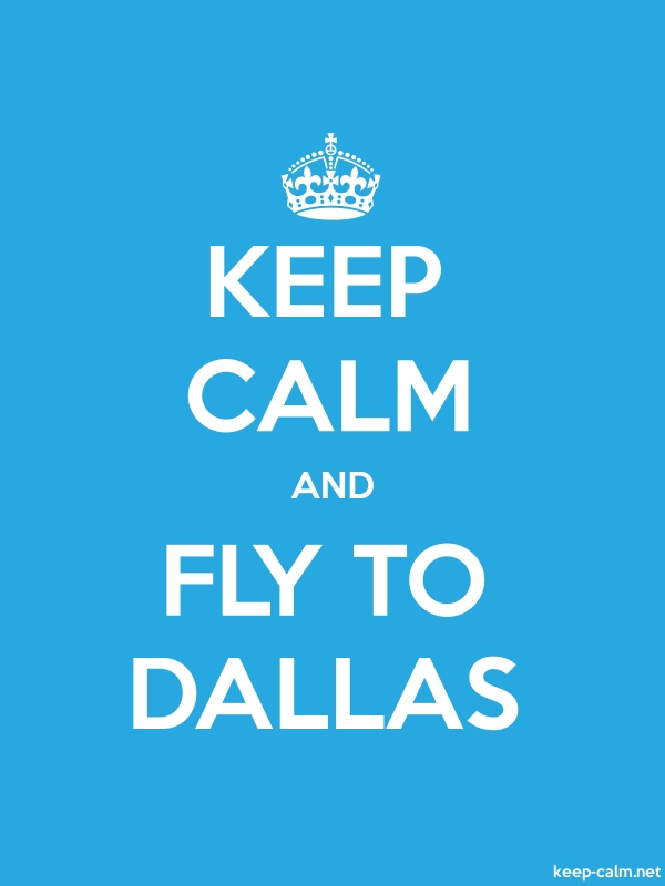 KEEP CALM AND FLY TO DALLAS - white/blue - Default (600x800)