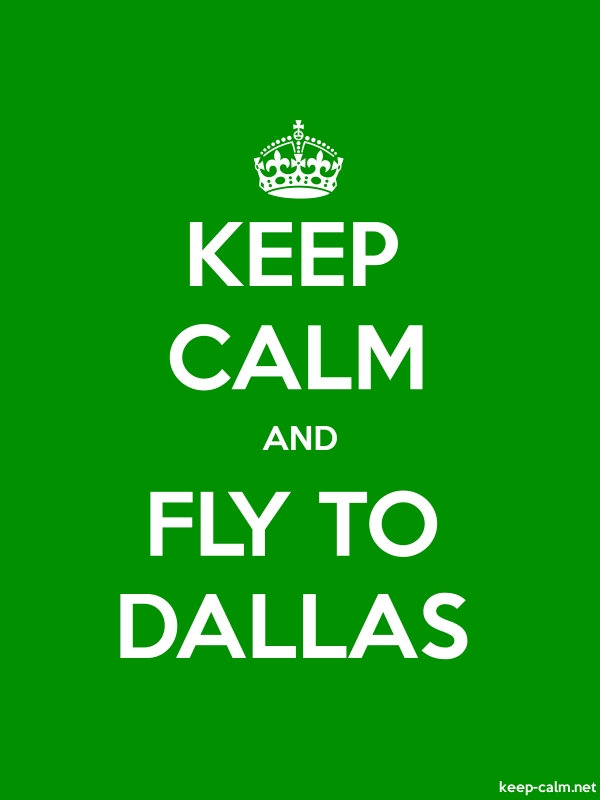 KEEP CALM AND FLY TO DALLAS - white/green - Default (600x800)