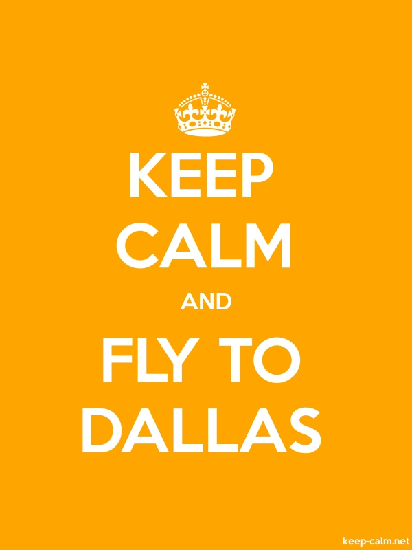 KEEP CALM AND FLY TO DALLAS - white/orange - Default (600x800)