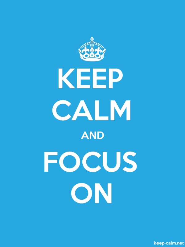 KEEP CALM AND FOCUS ON - white/blue - Default (600x800)