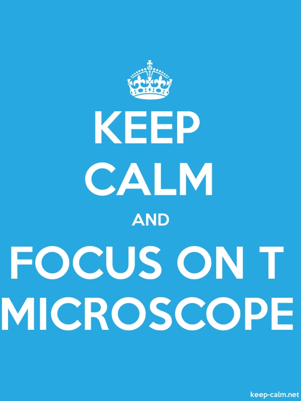 KEEP CALM AND FOCUS ON T MICROSCOPE - white/blue - Default (600x800)