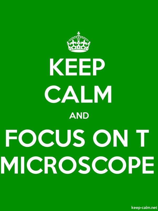 KEEP CALM AND FOCUS ON T MICROSCOPE - white/green - Default (600x800)