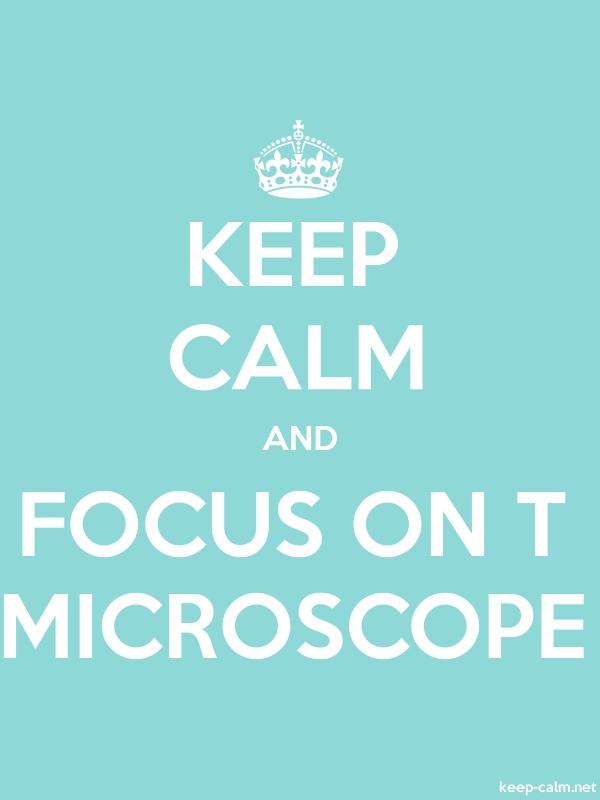 KEEP CALM AND FOCUS ON T MICROSCOPE - white/lightblue - Default (600x800)