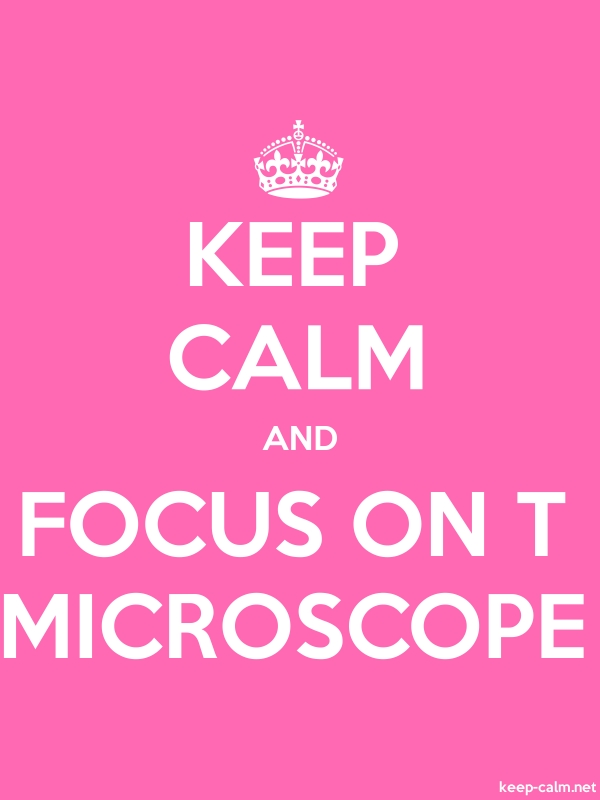 KEEP CALM AND FOCUS ON T MICROSCOPE - white/pink - Default (600x800)