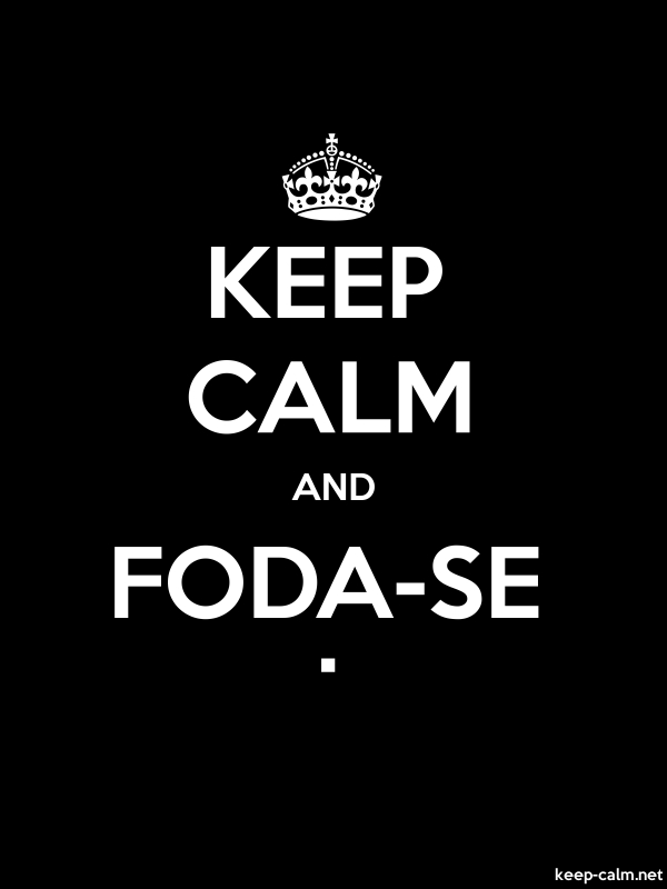 KEEP CALM AND FODA-SE . - white/black - Default (600x800)