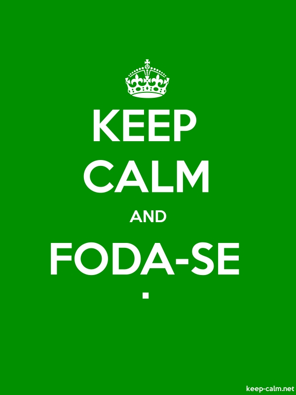 KEEP CALM AND FODA-SE . - white/green - Default (600x800)