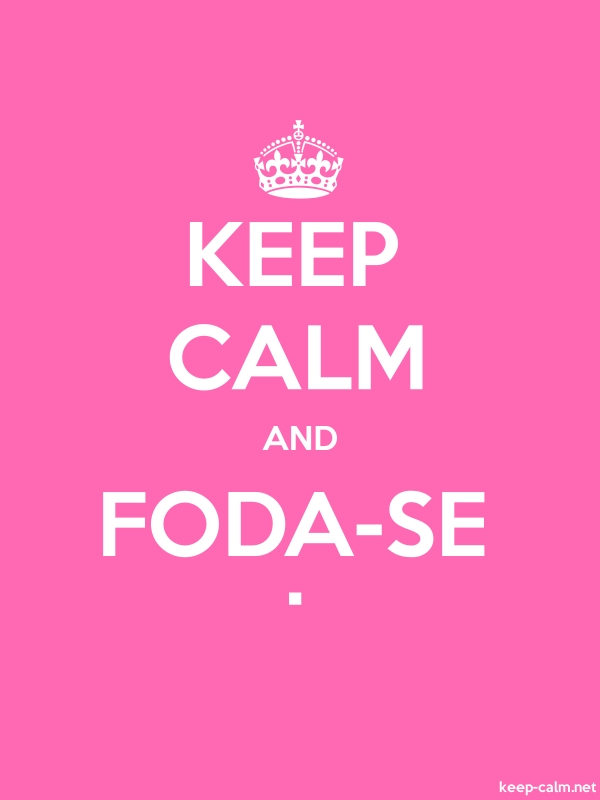 KEEP CALM AND FODA-SE . - white/pink - Default (600x800)
