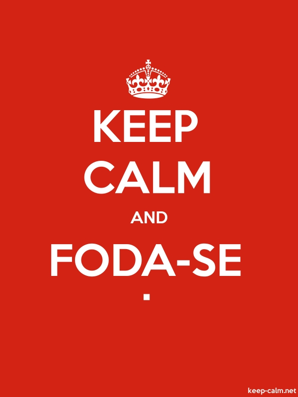 KEEP CALM AND FODA-SE . - white/red - Default (600x800)