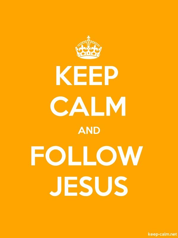KEEP CALM AND FOLLOW JESUS - white/orange - Default (600x800)