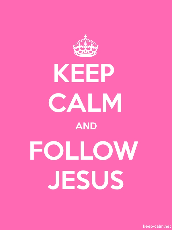 KEEP CALM AND FOLLOW JESUS - white/pink - Default (600x800)