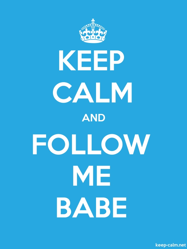 KEEP CALM AND FOLLOW ME BABE - white/blue - Default (600x800)