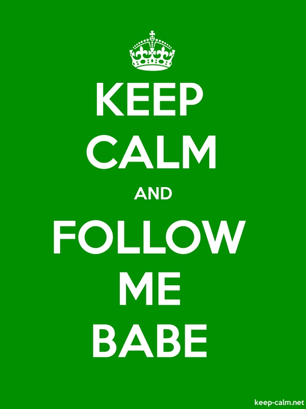 KEEP CALM AND FOLLOW ME BABE - white/green - Default (600x800)