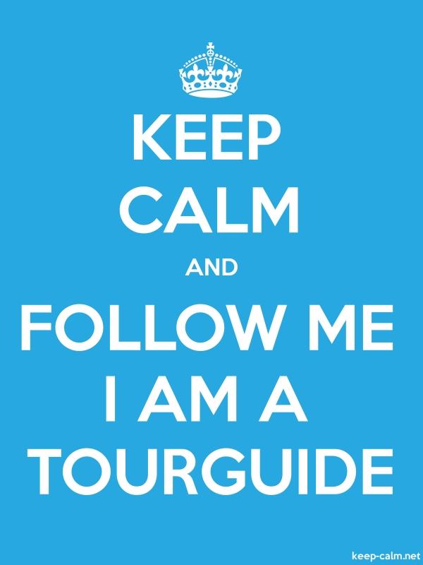 KEEP CALM AND FOLLOW ME I AM A TOURGUIDE - white/blue - Default (600x800)
