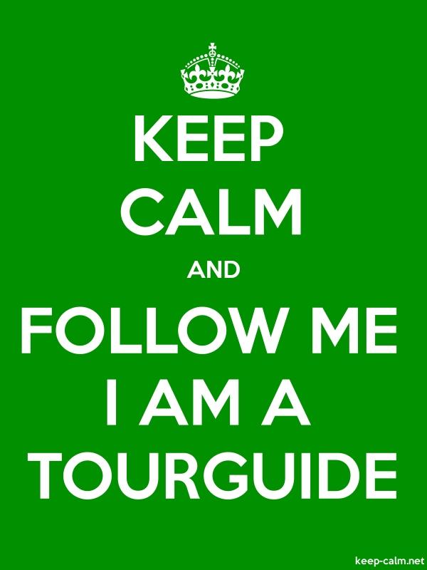 KEEP CALM AND FOLLOW ME I AM A TOURGUIDE - white/green - Default (600x800)