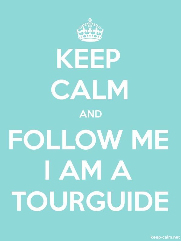 KEEP CALM AND FOLLOW ME I AM A TOURGUIDE - white/lightblue - Default (600x800)