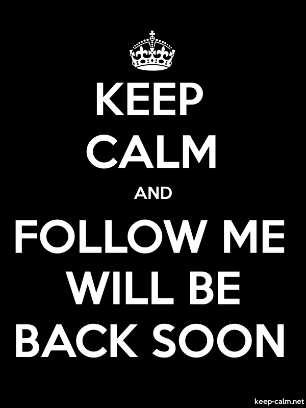 KEEP CALM AND FOLLOW ME WILL BE BACK SOON - white/black - Default (600x800)
