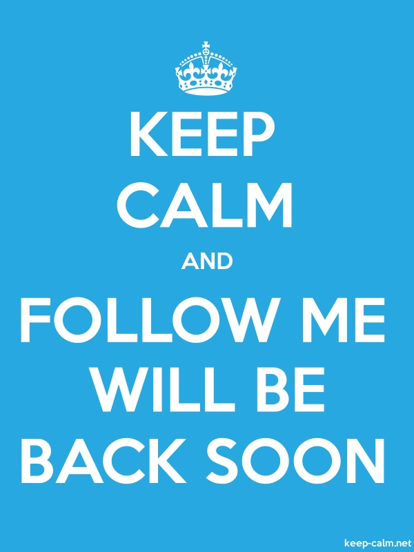 KEEP CALM AND FOLLOW ME WILL BE BACK SOON - white/blue - Default (600x800)