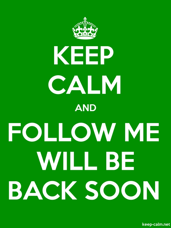 KEEP CALM AND FOLLOW ME WILL BE BACK SOON - white/green - Default (600x800)