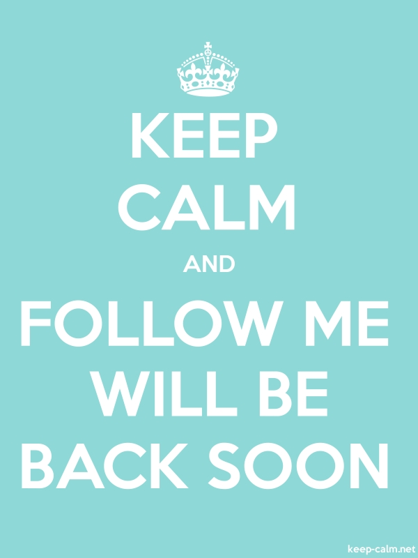 KEEP CALM AND FOLLOW ME WILL BE BACK SOON - white/lightblue - Default (600x800)