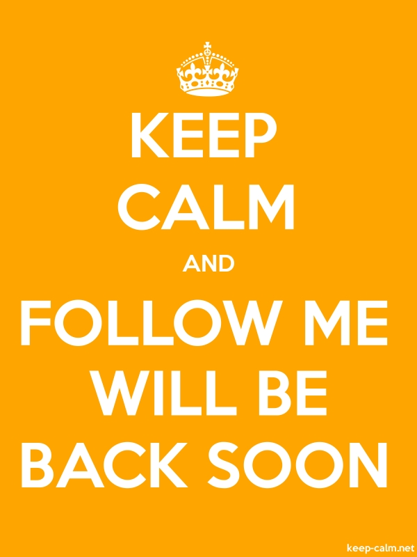 KEEP CALM AND FOLLOW ME WILL BE BACK SOON - white/orange - Default (600x800)