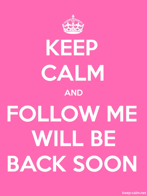 KEEP CALM AND FOLLOW ME WILL BE BACK SOON - white/pink - Default (600x800)