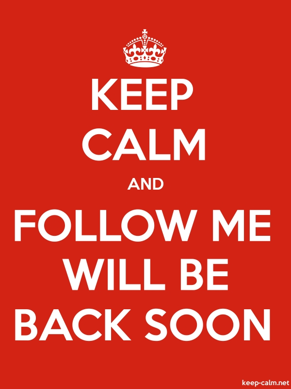 KEEP CALM AND FOLLOW ME WILL BE BACK SOON - white/red - Default (600x800)