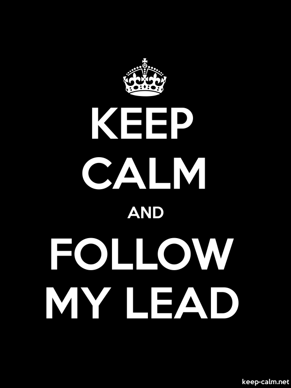 KEEP CALM AND FOLLOW MY LEAD - white/black - Default (600x800)