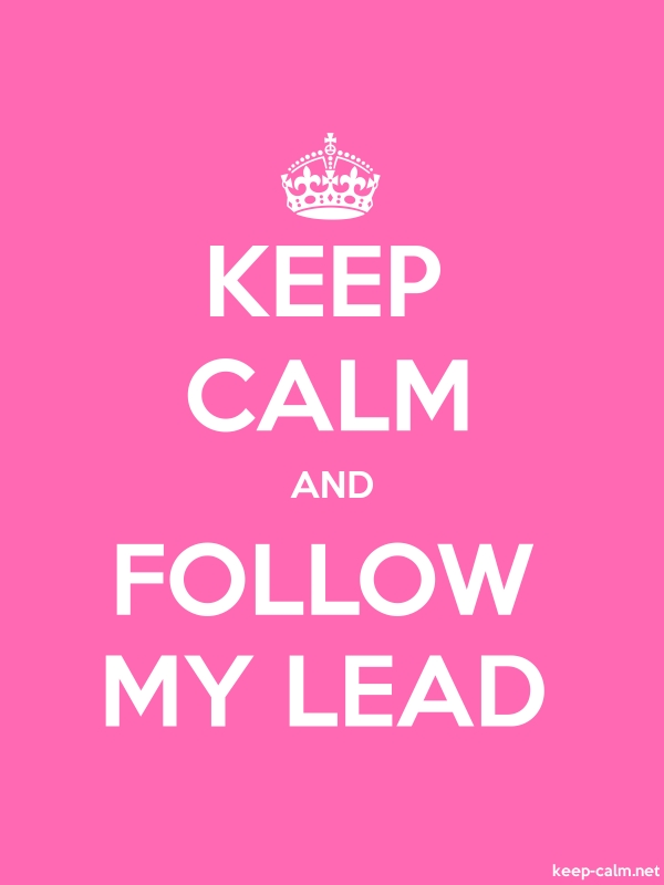 KEEP CALM AND FOLLOW MY LEAD - white/pink - Default (600x800)