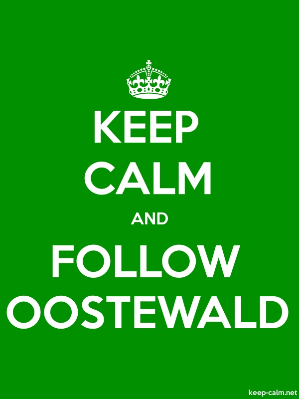 KEEP CALM AND FOLLOW OOSTEWALD - white/green - Default (600x800)