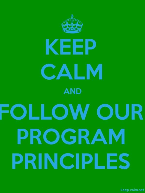 KEEP CALM AND FOLLOW OUR PROGRAM PRINCIPLES - blue/green - Default (600x800)