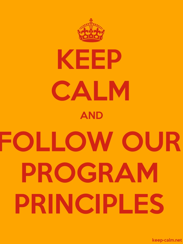 KEEP CALM AND FOLLOW OUR PROGRAM PRINCIPLES - red/orange - Default (600x800)