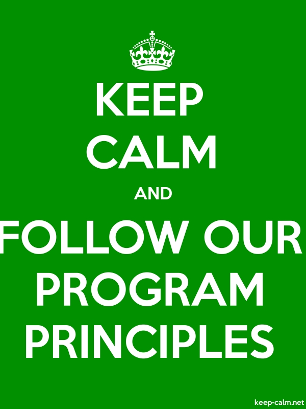 KEEP CALM AND FOLLOW OUR PROGRAM PRINCIPLES - white/green - Default (600x800)