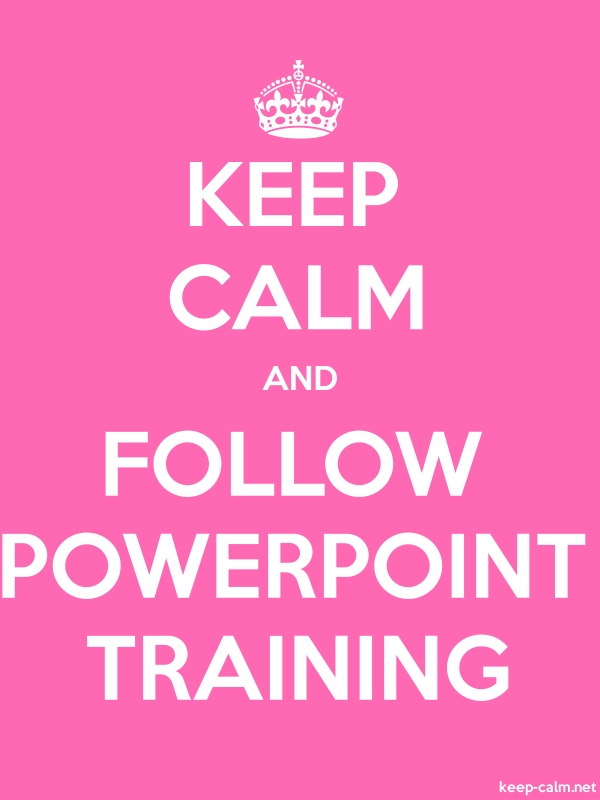 KEEP CALM AND FOLLOW POWERPOINT TRAINING - white/pink - Default (600x800)