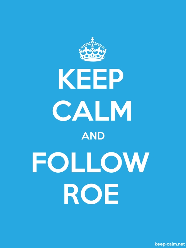 KEEP CALM AND FOLLOW ROE - white/blue - Default (600x800)