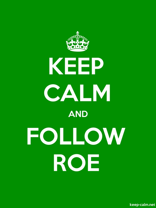 KEEP CALM AND FOLLOW ROE - white/green - Default (600x800)