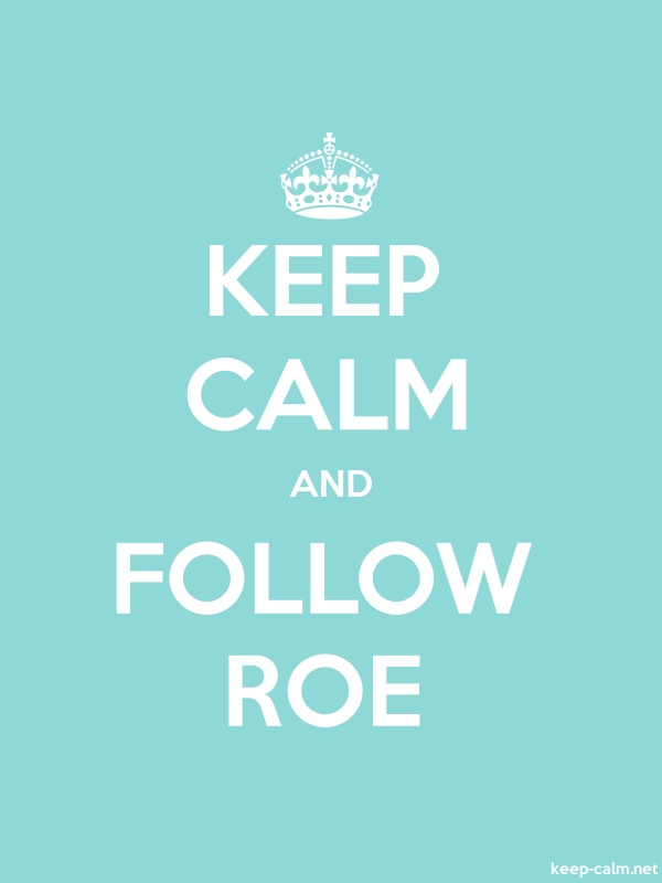 KEEP CALM AND FOLLOW ROE - white/lightblue - Default (600x800)