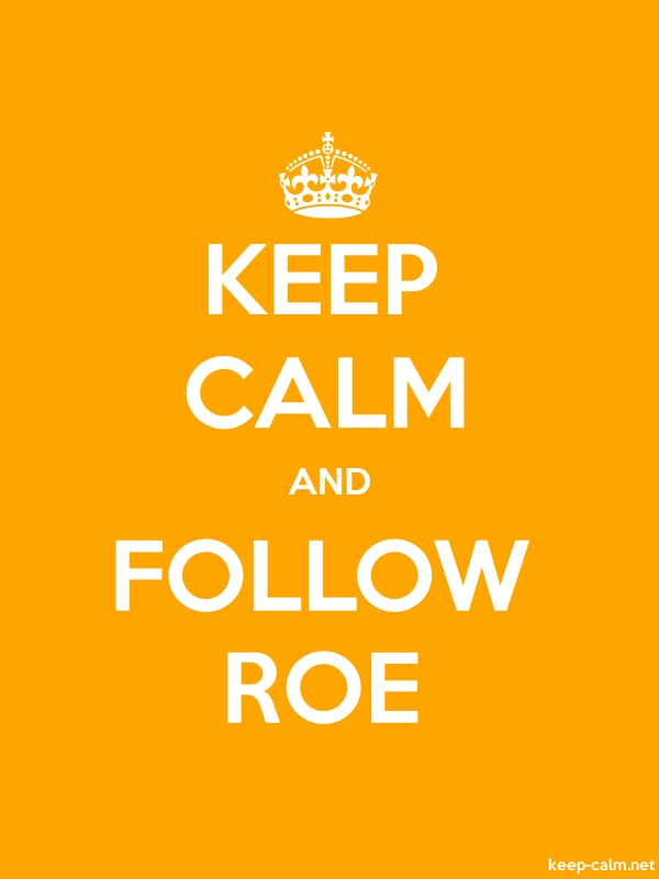 KEEP CALM AND FOLLOW ROE - white/orange - Default (600x800)
