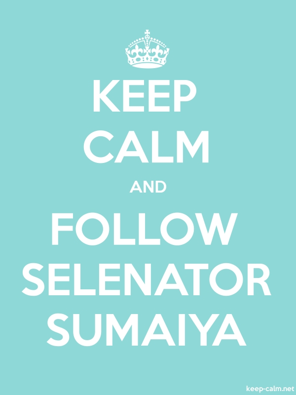 KEEP CALM AND FOLLOW SELENATOR SUMAIYA - white/lightblue - Default (600x800)