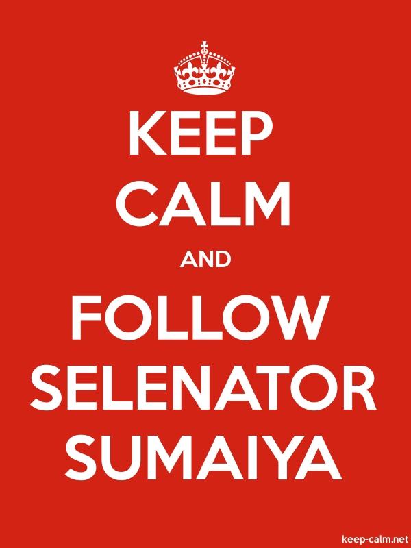 KEEP CALM AND FOLLOW SELENATOR SUMAIYA - white/red - Default (600x800)