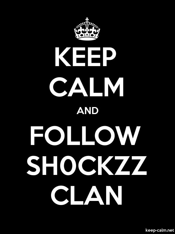 KEEP CALM AND FOLLOW SH0CKZZ CLAN - white/black - Default (600x800)