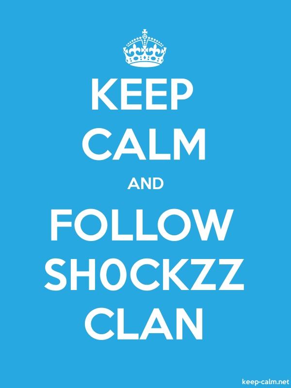KEEP CALM AND FOLLOW SH0CKZZ CLAN - white/blue - Default (600x800)
